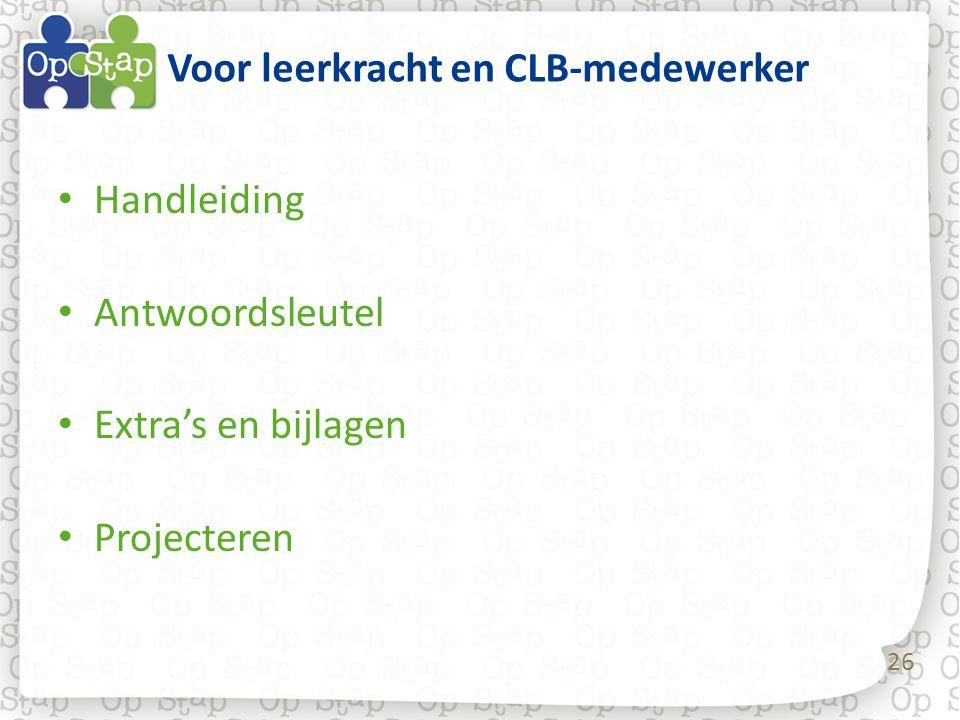 26 Voor leerkracht en CLB-medewerker • Handleiding • Antwoordsleutel • Extra's en bijlagen • Projecteren