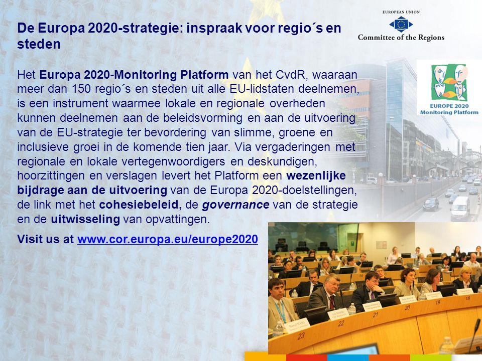 De Europa 2020-strategie: inspraak voor regio´s en steden Het Europa 2020-Monitoring Platform van het CvdR, waaraan meer dan 150 regio´s en steden uit alle EU-lidstaten deelnemen, is een instrument waarmee lokale en regionale overheden kunnen deelnemen aan de beleidsvorming en aan de uitvoering van de EU-strategie ter bevordering van slimme, groene en inclusieve groei in de komende tien jaar.