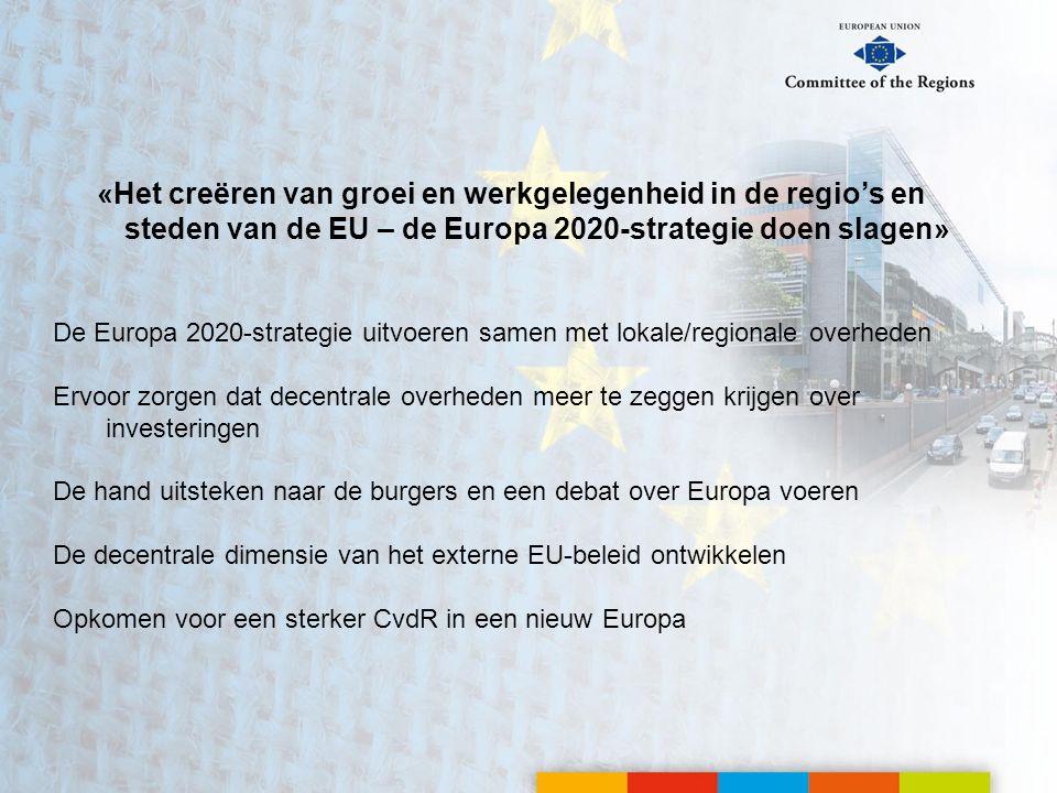 «Het creëren van groei en werkgelegenheid in de regio's en steden van de EU – de Europa 2020-strategie doen slagen» De Europa 2020-strategie uitvoeren samen met lokale/regionale overheden Ervoor zorgen dat decentrale overheden meer te zeggen krijgen over investeringen De hand uitsteken naar de burgers en een debat over Europa voeren De decentrale dimensie van het externe EU-beleid ontwikkelen Opkomen voor een sterker CvdR in een nieuw Europa
