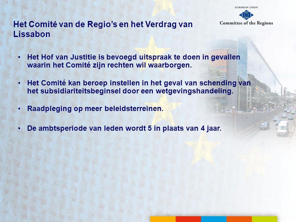Het Comité van de Regio's en het Verdrag van Lissabon •Het Hof van Justitie is bevoegd uitspraak te doen in gevallen waarin het Comité zijn rechten wil waarborgen.