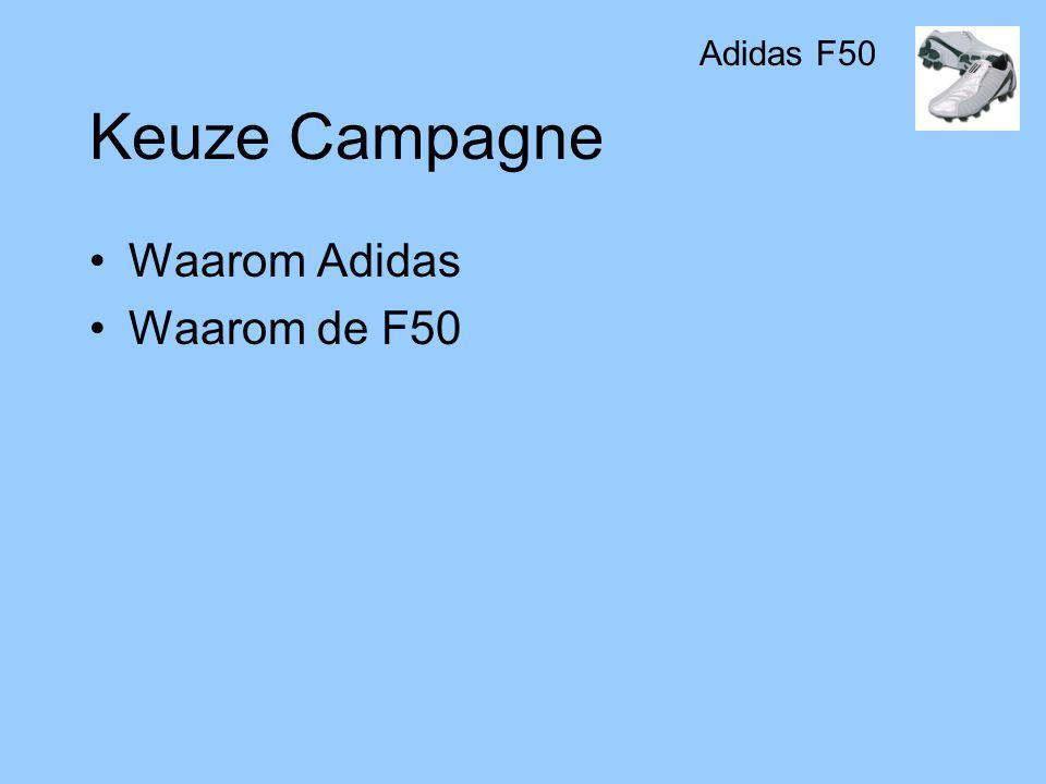 Keuze Campagne •Waarom Adidas •Waarom de F50 Adidas F50