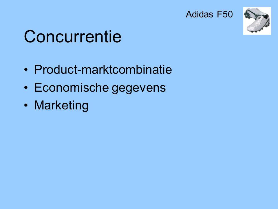 Concurrentie •Product-marktcombinatie •Economische gegevens •Marketing Adidas F50
