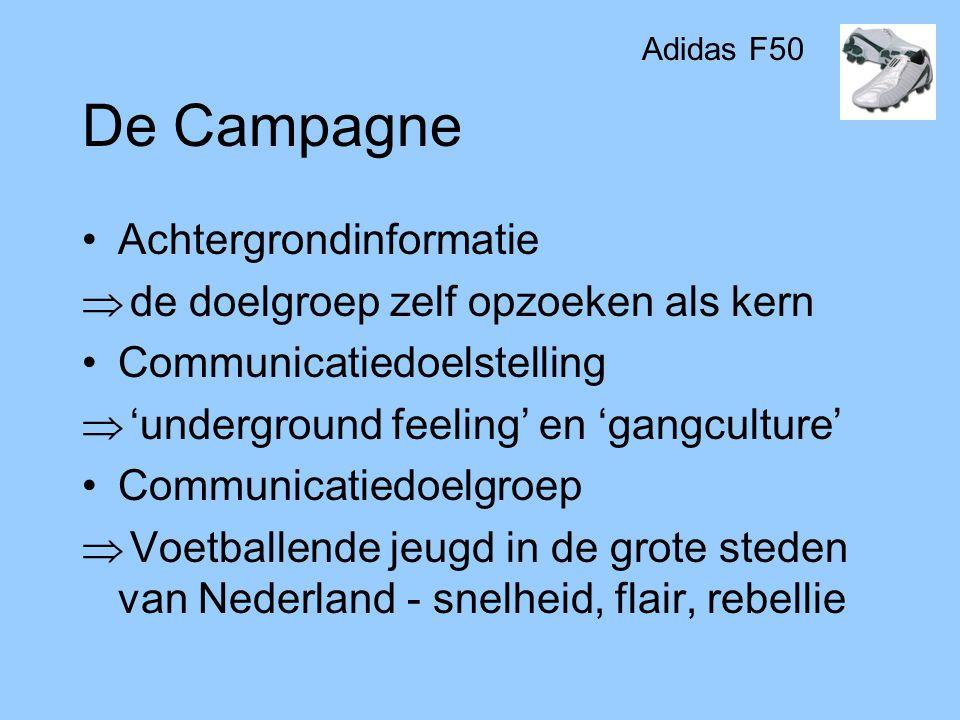 De Campagne •Achtergrondinformatie  de doelgroep zelf opzoeken als kern •Communicatiedoelstelling  'underground feeling' en 'gangculture' •Communica