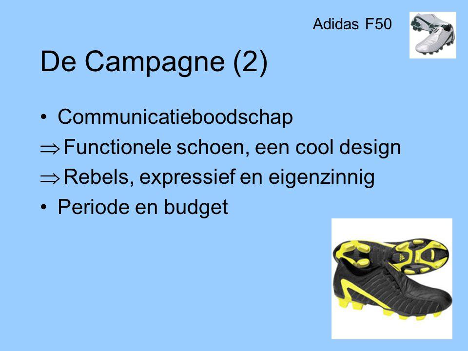 De Campagne (2) •Communicatieboodschap  Functionele schoen, een cool design  Rebels, expressief en eigenzinnig •Periode en budget Adidas F50