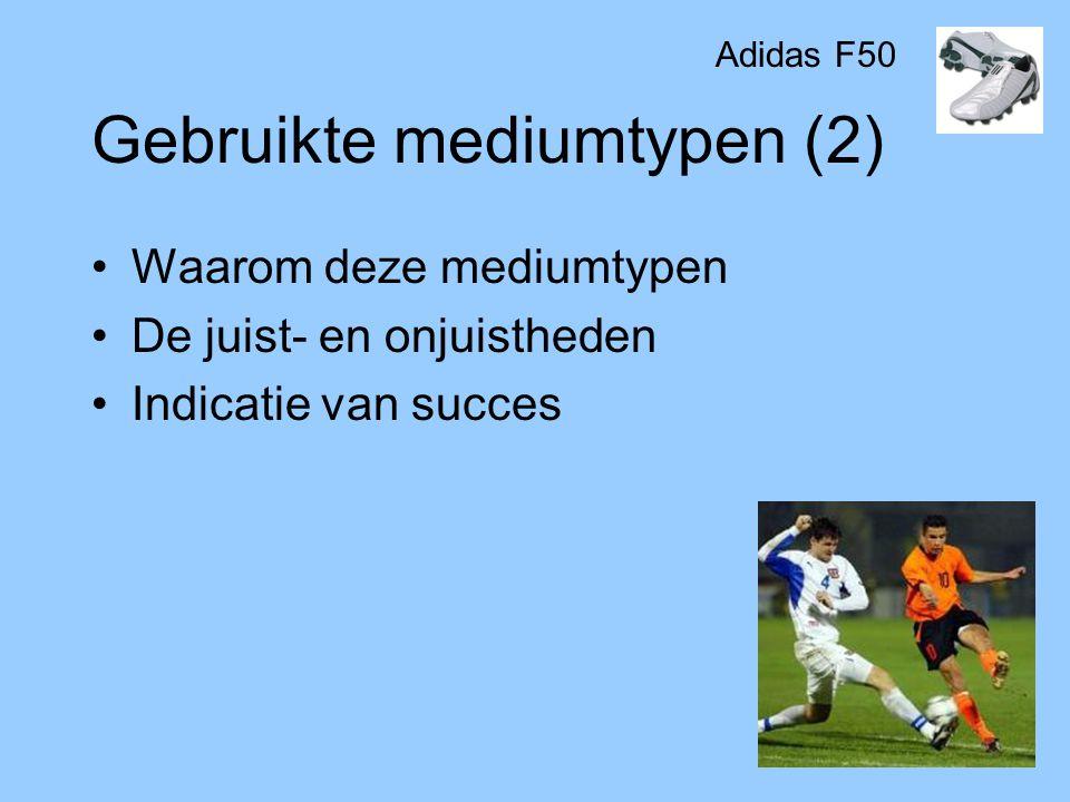 Gebruikte mediumtypen (2) •Waarom deze mediumtypen •De juist- en onjuistheden •Indicatie van succes Adidas F50