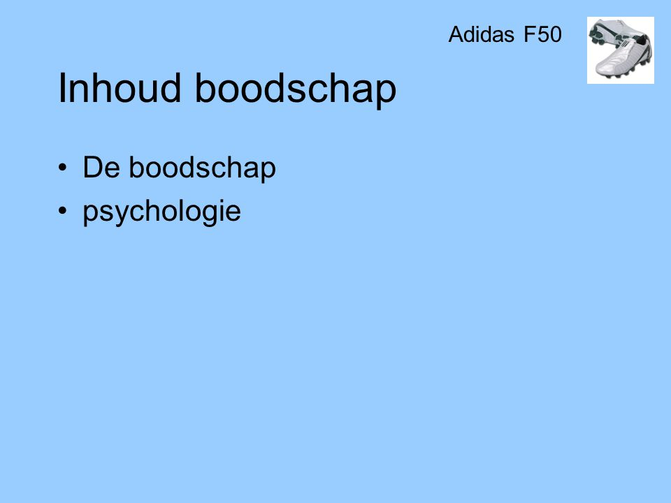 Inhoud boodschap •De boodschap •psychologie Adidas F50