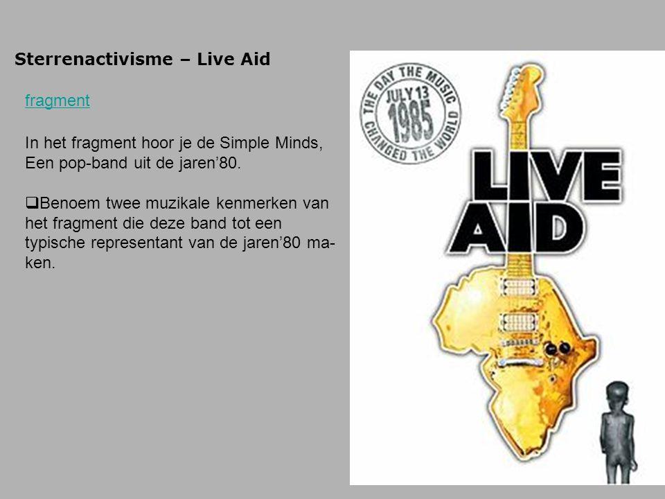 Sterrenactivisme – Live Aid fragment In het fragment hoor je de Simple Minds, Een pop-band uit de jaren'80.  Benoem twee muzikale kenmerken van het f