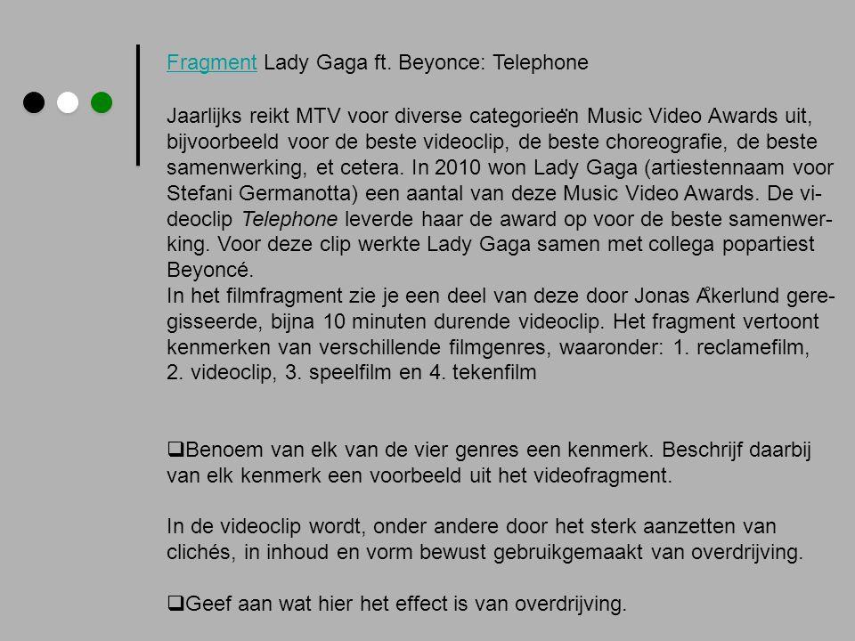 FragmentFragment Lady Gaga ft. Beyonce: Telephone Jaarlijks reikt MTV voor diverse categoriee ̈ n Music Video Awards uit, bijvoorbeeld voor de beste v