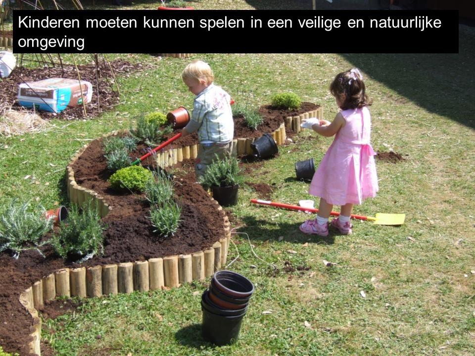 Kinderen moeten kunnen spelen in een veilige en natuurlijke omgeving