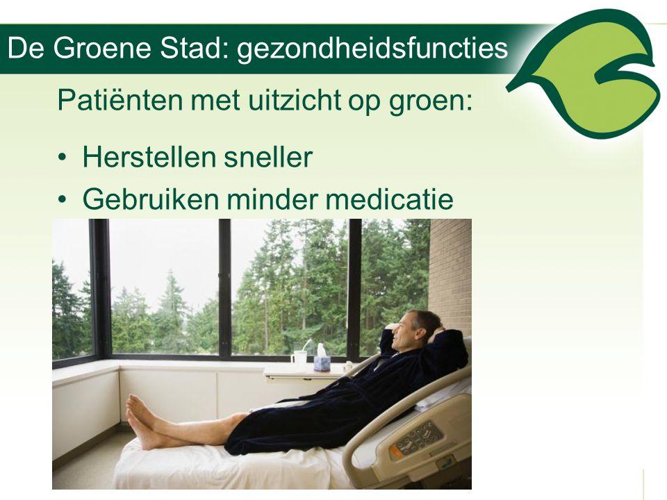 De Groene Stad: gezondheidsfuncties Patiënten met uitzicht op groen: •Herstellen sneller •Gebruiken minder medicatie