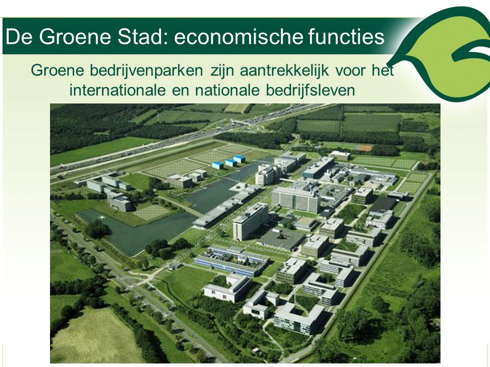 De Groene Stad: economische functies Groene bedrijvenparken zijn aantrekkelijk voor het internationale en nationale bedrijfsleven