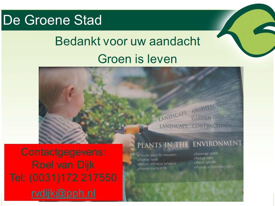 De Groene Stad Bedankt voor uw aandacht Groen is leven Contactgegevens: Roel van Dijk Tel: (0031)172 217550 rvdijk@pph.nl