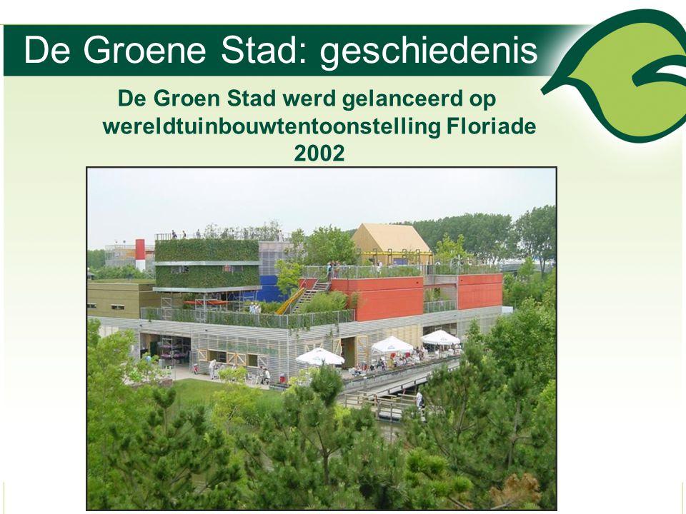 De Groene Stad: geschiedenis De Groen Stad werd gelanceerd op wereldtuinbouwtentoonstelling Floriade 2002