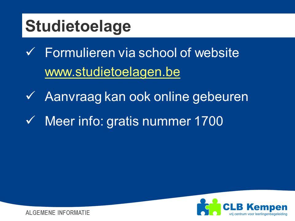 Studietoelage  Formulieren via school of website www.studietoelagen.be  Aanvraag kan ook online gebeuren  Meer info: gratis nummer 1700 ALGEMENE IN