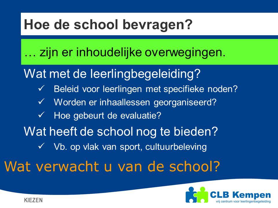 Hoe de school bevragen? KIEZEN … zijn er inhoudelijke overwegingen. Wat met de leerlingbegeleiding?  Beleid voor leerlingen met specifieke noden?  W