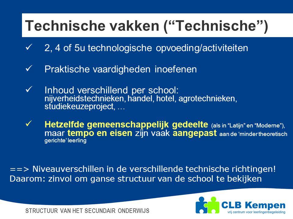 """Technische vakken (""""Technische"""")  2, 4 of 5u technologische opvoeding/activiteiten  Praktische vaardigheden inoefenen  Inhoud verschillend per scho"""