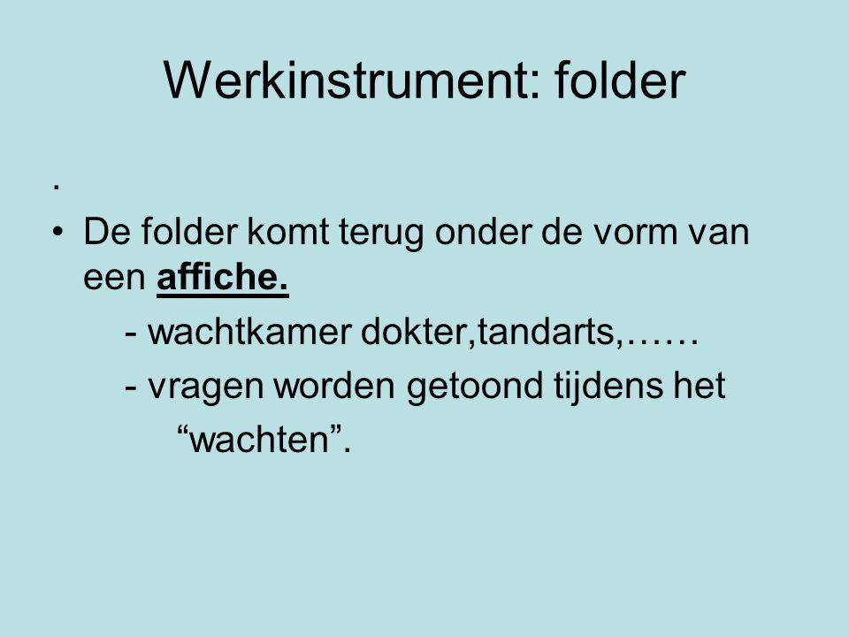 Werkinstrument: folder.•De folder komt terug onder de vorm van een affiche.