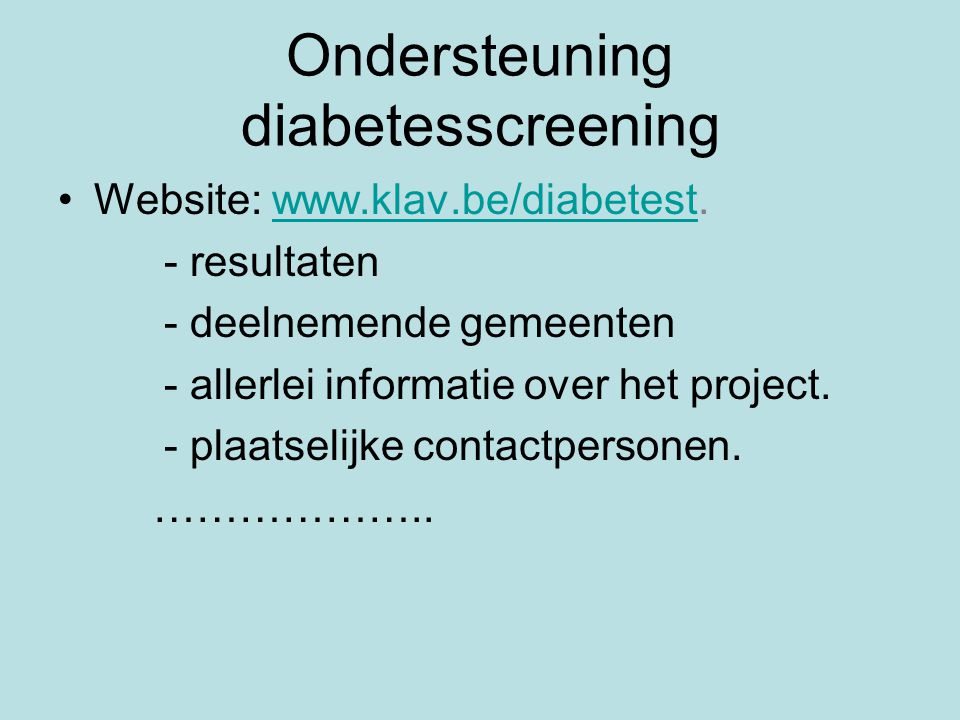 Ondersteuning diabetesscreening •Website: www.klav.be/diabetest.www.klav.be/diabetest - resultaten - deelnemende gemeenten - allerlei informatie over het project.