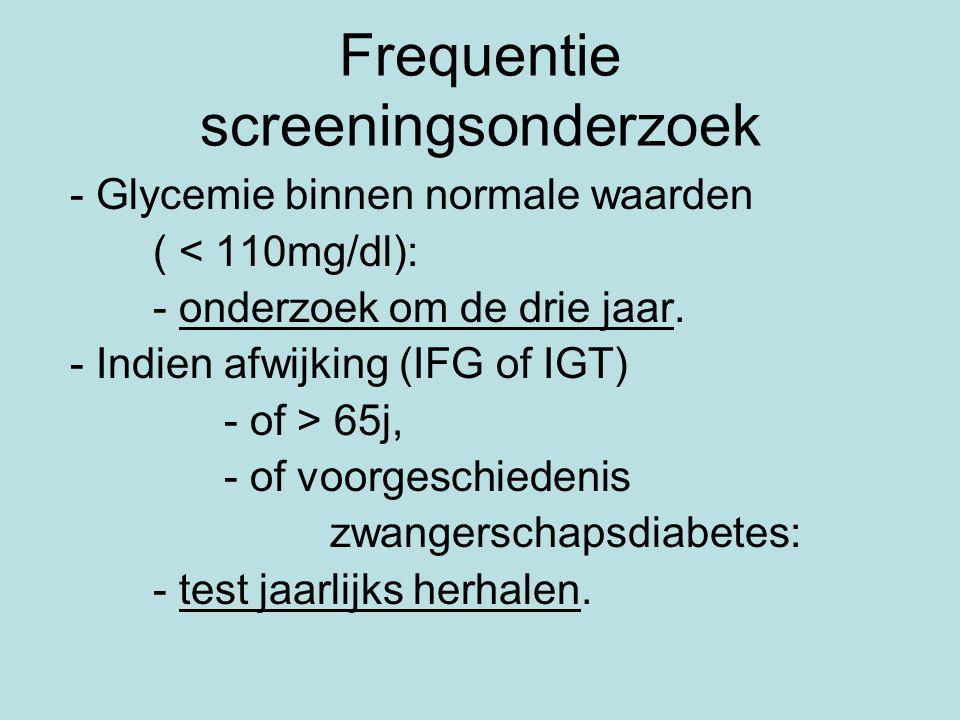 Frequentie screeningsonderzoek - Glycemie binnen normale waarden ( < 110mg/dl): - onderzoek om de drie jaar.