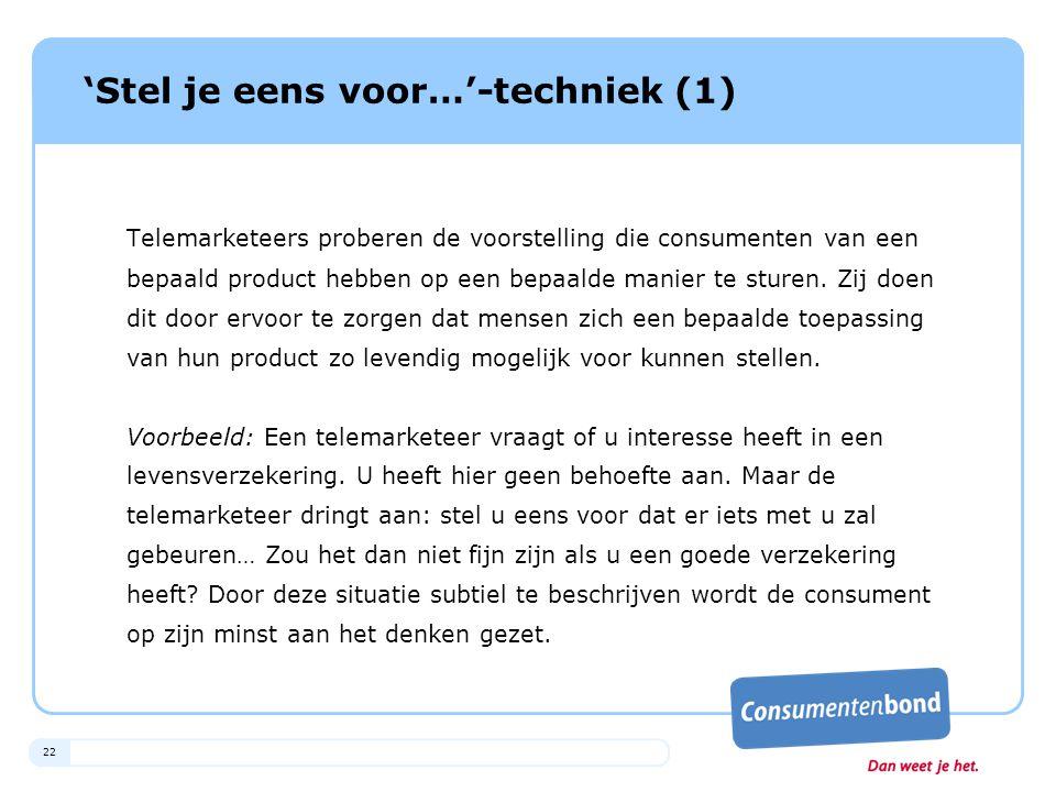 22 'Stel je eens voor…'-techniek (1) Telemarketeers proberen de voorstelling die consumenten van een bepaald product hebben op een bepaalde manier te