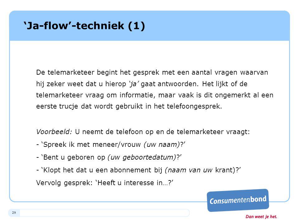 29 'Ja-flow'-techniek (1) De telemarketeer begint het gesprek met een aantal vragen waarvan hij zeker weet dat u hierop 'ja' gaat antwoorden. Het lijk