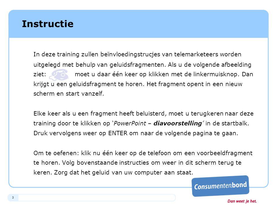 3 Instructie In deze training zullen beïnvloedingstrucjes van telemarketeers worden uitgelegd met behulp van geluidsfragmenten. Als u de volgende afbe