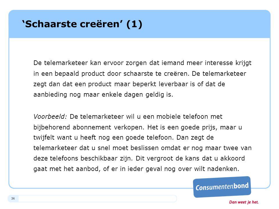 36 'Schaarste creëren' (1) De telemarketeer kan ervoor zorgen dat iemand meer interesse krijgt in een bepaald product door schaarste te creëren. De te