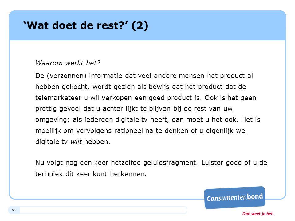 58 'Wat doet de rest?' (2) Waarom werkt het? De (verzonnen) informatie dat veel andere mensen het product al hebben gekocht, wordt gezien als bewijs d