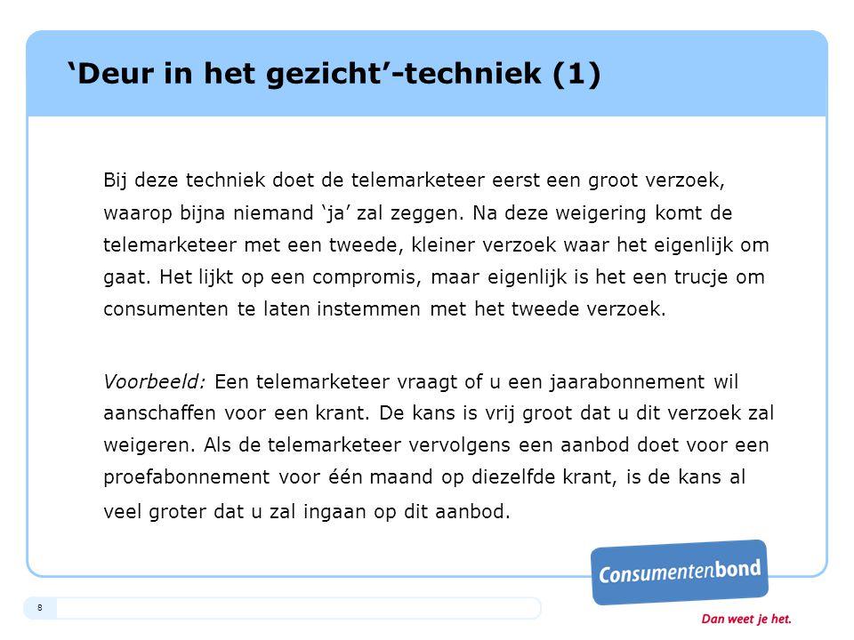 29 'Ja-flow'-techniek (1) De telemarketeer begint het gesprek met een aantal vragen waarvan hij zeker weet dat u hierop 'ja' gaat antwoorden.