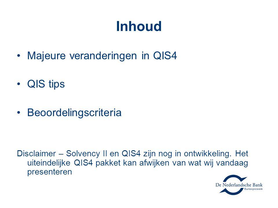 Inhoud •Majeure veranderingen in QIS4 •QIS tips •Beoordelingscriteria Disclaimer – Solvency II en QIS4 zijn nog in ontwikkeling.