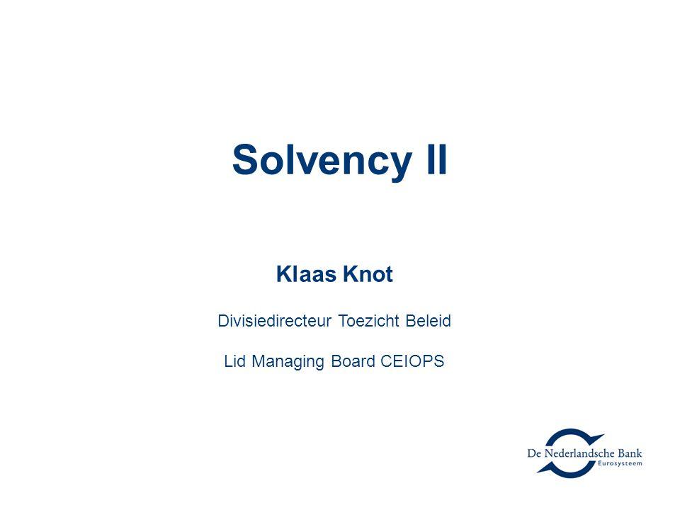 Solvency II Klaas Knot Divisiedirecteur Toezicht Beleid Lid Managing Board CEIOPS