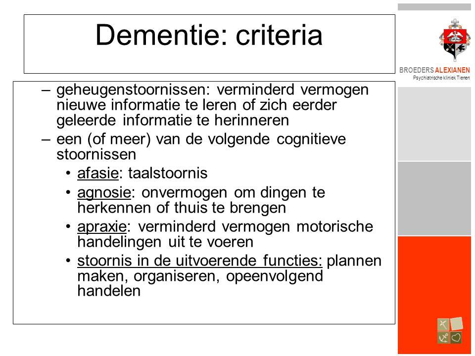 BROEDERS ALEXIANEN Psychiatrische kliniek Tienen Dementie: criteria –geheugenstoornissen: verminderd vermogen nieuwe informatie te leren of zich eerde