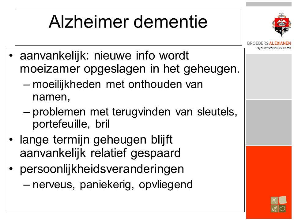 BROEDERS ALEXIANEN Psychiatrische kliniek Tienen Alzheimer dementie •aanvankelijk: nieuwe info wordt moeizamer opgeslagen in het geheugen. –moeilijkhe