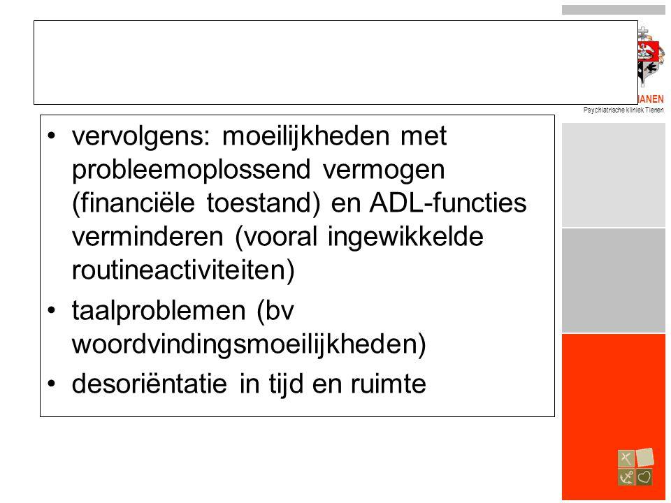BROEDERS ALEXIANEN Psychiatrische kliniek Tienen •vervolgens: moeilijkheden met probleemoplossend vermogen (financiële toestand) en ADL-functies vermi