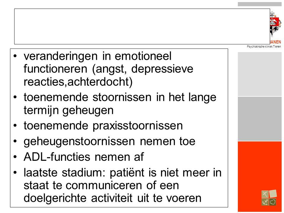 BROEDERS ALEXIANEN Psychiatrische kliniek Tienen •veranderingen in emotioneel functioneren (angst, depressieve reacties,achterdocht) •toenemende stoornissen in het lange termijn geheugen •toenemende praxisstoornissen •geheugenstoornissen nemen toe •ADL-functies nemen af •laatste stadium: patiënt is niet meer in staat te communiceren of een doelgerichte activiteit uit te voeren