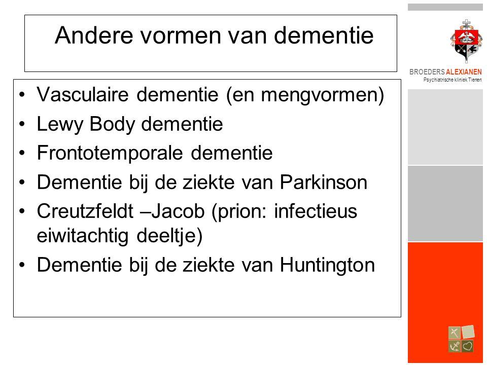 BROEDERS ALEXIANEN Psychiatrische kliniek Tienen Andere vormen van dementie •Vasculaire dementie (en mengvormen) •Lewy Body dementie •Frontotemporale