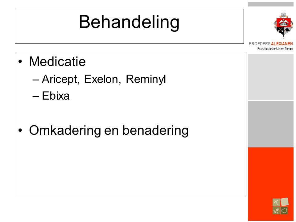 BROEDERS ALEXIANEN Psychiatrische kliniek Tienen Behandeling •Medicatie –Aricept, Exelon, Reminyl –Ebixa •Omkadering en benadering