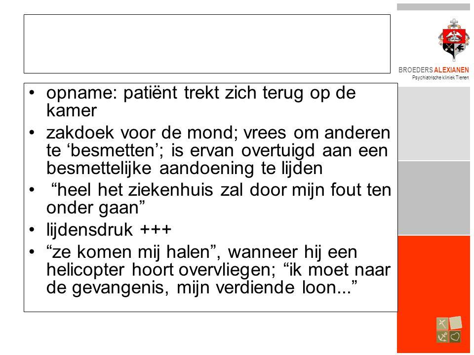 BROEDERS ALEXIANEN Psychiatrische kliniek Tienen •opname: patiënt trekt zich terug op de kamer •zakdoek voor de mond; vrees om anderen te 'besmetten';