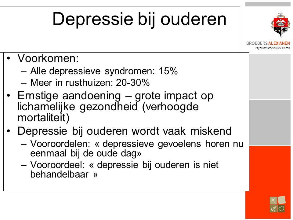 BROEDERS ALEXIANEN Psychiatrische kliniek Tienen Depressie bij ouderen •Voorkomen: –Alle depressieve syndromen: 15% –Meer in rusthuizen: 20-30% •Ernst