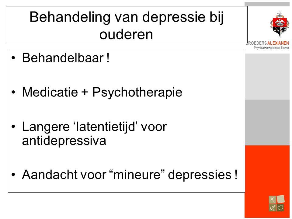 BROEDERS ALEXIANEN Psychiatrische kliniek Tienen Behandeling van depressie bij ouderen •Behandelbaar ! •Medicatie + Psychotherapie •Langere 'latentiet