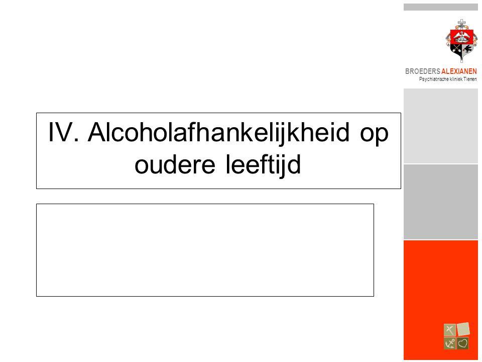 BROEDERS ALEXIANEN Psychiatrische kliniek Tienen IV. Alcoholafhankelijkheid op oudere leeftijd