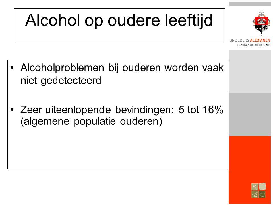 BROEDERS ALEXIANEN Psychiatrische kliniek Tienen Alcohol op oudere leeftijd •Alcoholproblemen bij ouderen worden vaak niet gedetecteerd •Zeer uiteenlo
