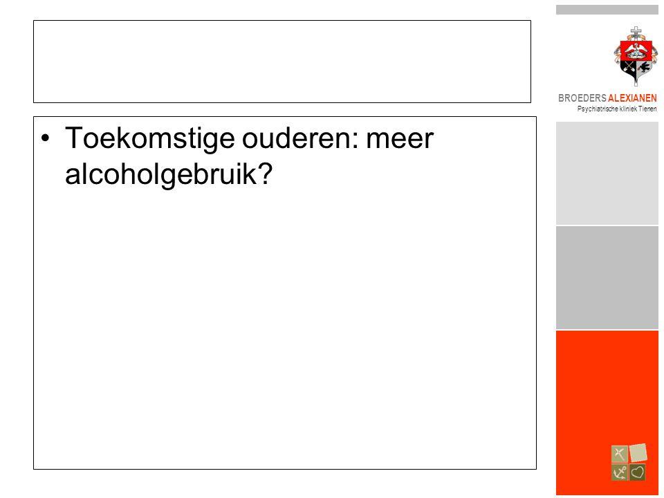 BROEDERS ALEXIANEN Psychiatrische kliniek Tienen •Toekomstige ouderen: meer alcoholgebruik?