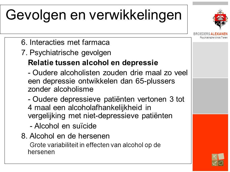 BROEDERS ALEXIANEN Psychiatrische kliniek Tienen Gevolgen en verwikkelingen 6. Interacties met farmaca 7. Psychiatrische gevolgen Relatie tussen alcoh