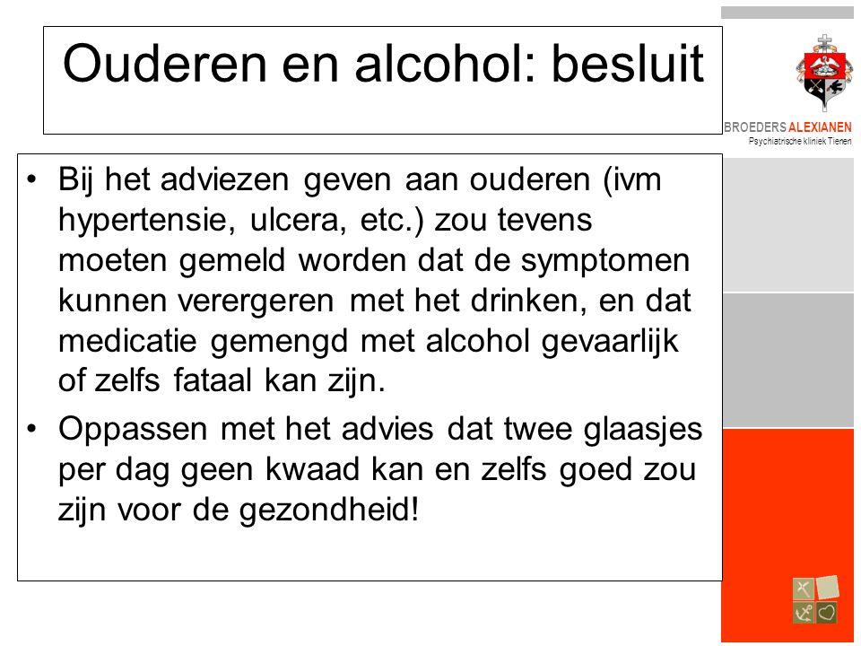 BROEDERS ALEXIANEN Psychiatrische kliniek Tienen Ouderen en alcohol: besluit •Bij het adviezen geven aan ouderen (ivm hypertensie, ulcera, etc.) zou t
