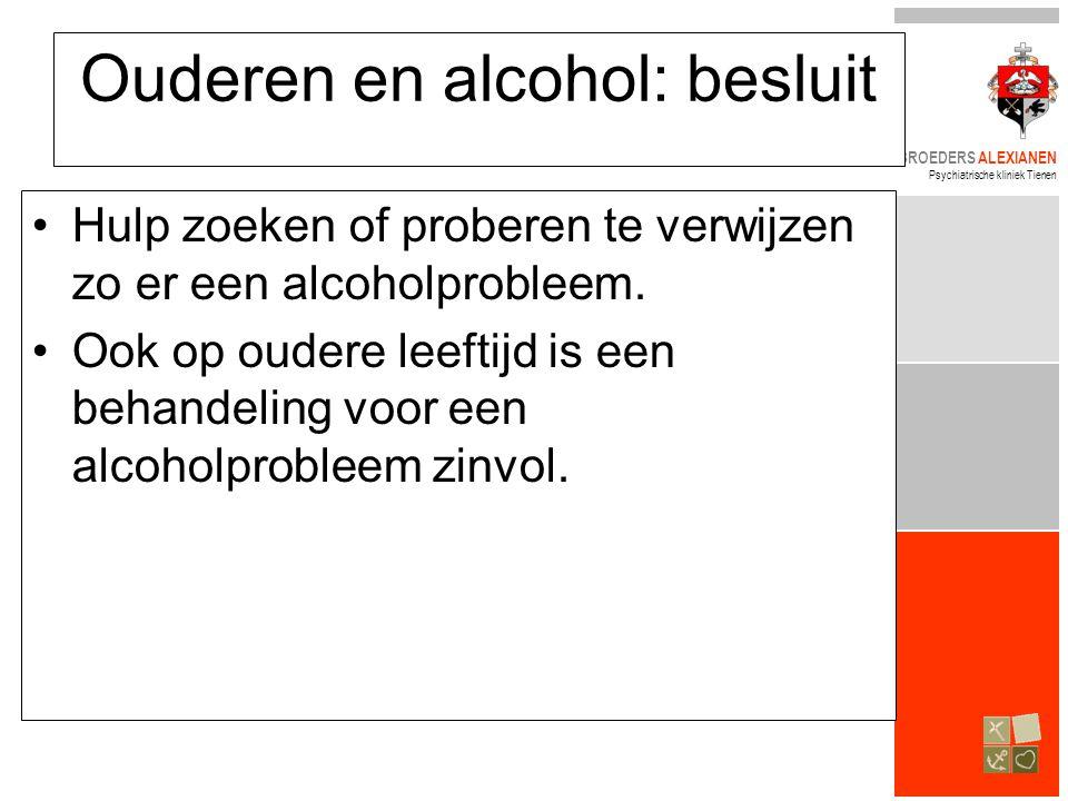 BROEDERS ALEXIANEN Psychiatrische kliniek Tienen Ouderen en alcohol: besluit •Hulp zoeken of proberen te verwijzen zo er een alcoholprobleem. •Ook op
