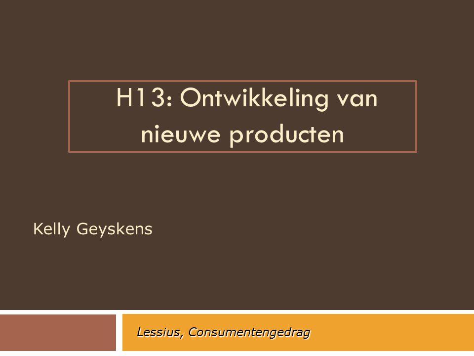 H13: Ontwikkeling van nieuwe producten Kelly Geyskens Lessius, Consumentengedrag
