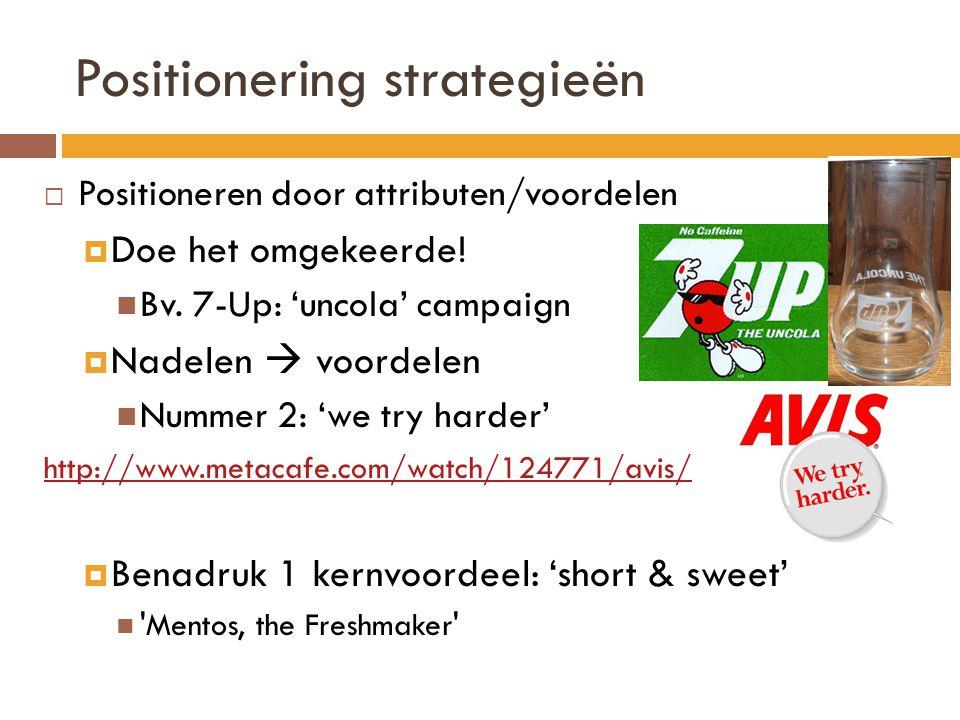 Positionering strategieën  Positioneren door attributen/voordelen  Doe het omgekeerde.