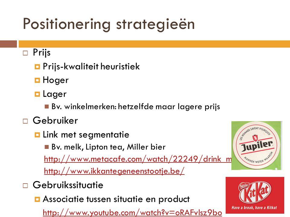 Positionering strategieën  Prijs  Prijs-kwaliteit heuristiek  Hoger  Lager  Bv.