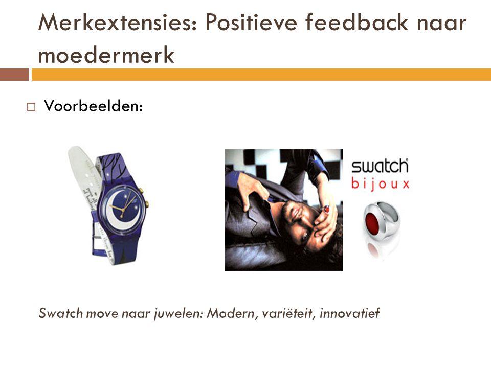 Merkextensies: Positieve feedback naar moedermerk  Voorbeelden: Swatch move naar juwelen: Modern, variëteit, innovatief